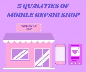 5 Qualities of Mobile Repair Shop